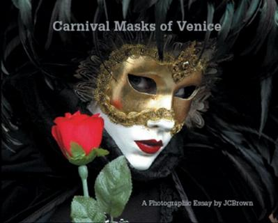 Carnival Masks of Venice - A Photographic Essay by J.C. Brown