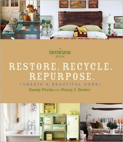 Restore. Recycle. Repurpose (Create a Beautiful Home) by Randy Florke with Nancy J. Becker
