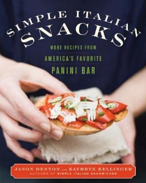 Simple Italian Snacks - More Recipes from America's Favorite Panini Bar by Jason Denton and Kathryn Kellinger