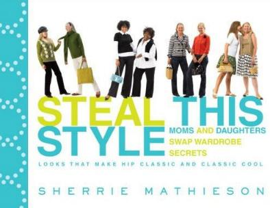 Steal This Style - Moms and Daughters Swap Wardrobe Secrets by Sherrie Mathieson