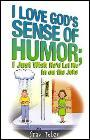 I Love God's Sense of Humor; I Just Wish He'd Let Me in on the Joke by Stan Toler
